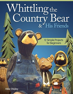 Book : Whittling The Country Bear & His Friends: 12 Simpl...