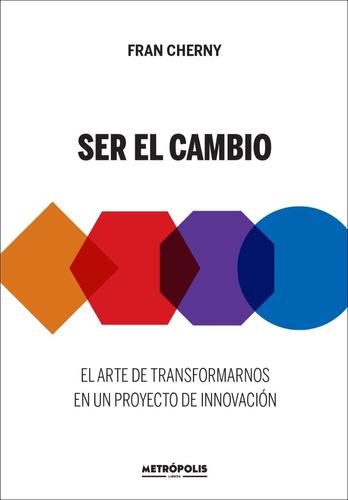 Imagen 1 de 2 de Libro Ser El Cambio - Fran Cherny