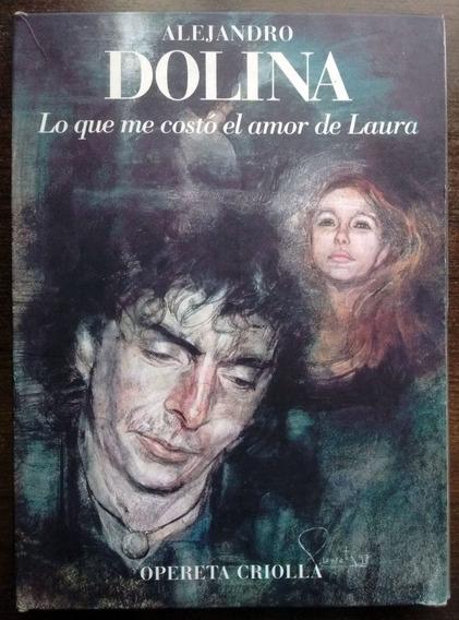 Lo Que Me Costó El Amor De Laura Alejandro Dolina 1ª Edición