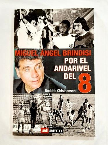 Miguel Angel Brindisi Por El Andarivel Del 8 . Libro Huracán