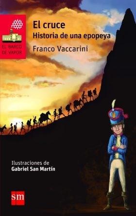 El Cruce. Historia De Una Epopeya - Franco Vaccarini