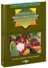 Produção Orgânica De Hortaliças - Coleção 500 Perguntas 5...