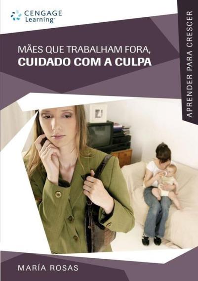 Maes Que Trabalham Fora, Cuidado Com A Culpa - Col. Aprend