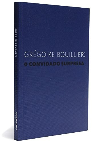O Convidado Surpresa - Grégoire Bouillier - Cosac Naify