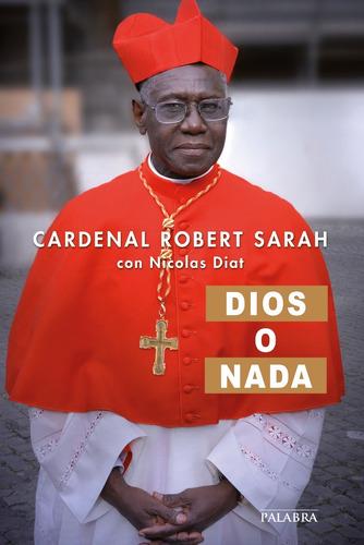 Dios O Nada. Cardenal Robert Sarah. 7 Edición.