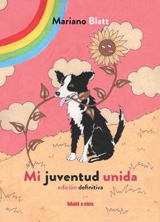 Mariano Blatt - Mi Juventud Unida (edición Definitiva)