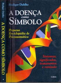 Livro - A Doença Como Símbolo - Rüdiger Dahlke -334pg. Usado