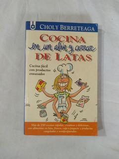 Cocina En Un Abrir Y Cerrar De Latas - Choly Berreteaga