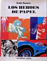 Luis Gasca Los Heroes De Papel Historia Del Comic