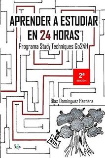 Libro : Aprender A Estudiar En 24 Horas: Study Techniques...