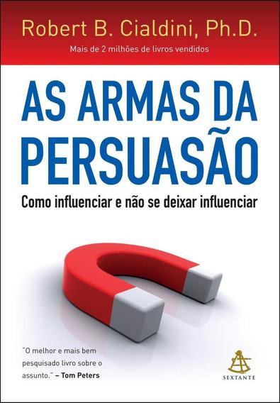 As Armas Da Persuasão - Como Influenciar E Não S