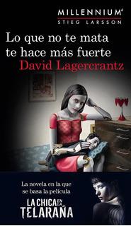 Lo Que No Te Mata Te Hace Mas Fuerte De David Lagercrantz