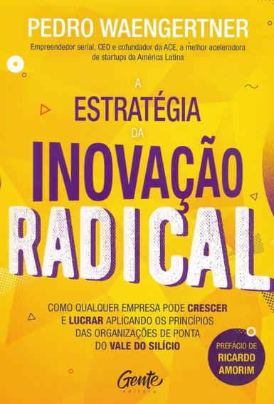 A Estratégia Da Inovação Radical Livro Pedro Waengertner