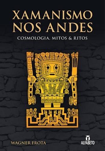 Xamanismo Nos Andes - Cosmologia, Mitos E Ritos / W.frota