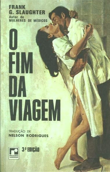 Livro O Fim Da Viagem Frank G. Slaughter - Romance Médico
