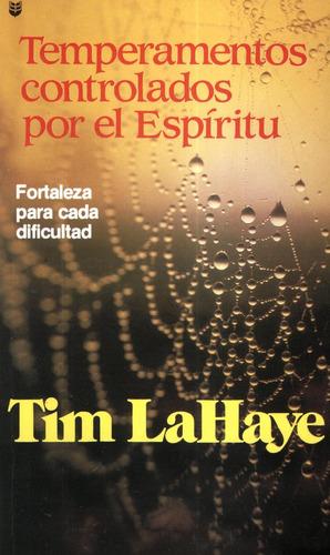 Temperamentos Controlados Por El Espíritu. Tim Lahaye