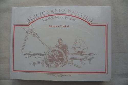 Diccionario Nautico Español Ingles Frances. Ricardo Ciudad.