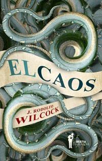 El Caos, Wilcock, Ed. Bestia Equilátera