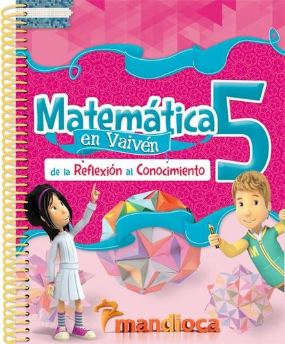 Matemática En Vaivén 5 - Editorial Mandioca