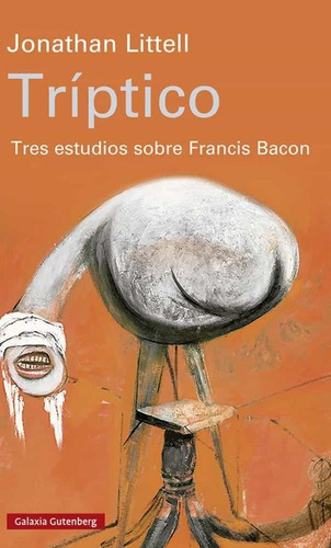 Triptico: Tres Estudios Sobre Francis Bacon - Jonathan Litte