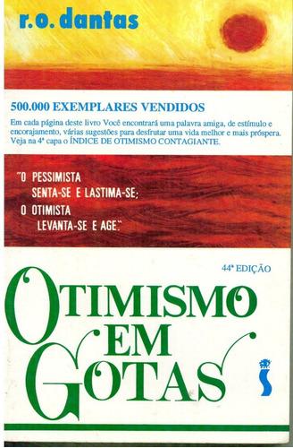 Livro Otimismo Em Gotas - R. O. Dantas - 222 Paginas
