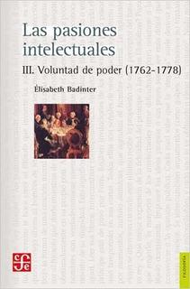 Pasiones Intelectuales Iii Voluntad De Poder (1762-1778) (s