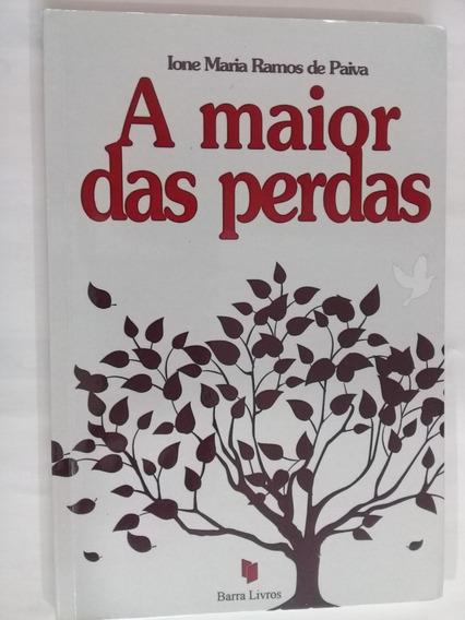 Livro-a Maior Das Perdas-ione Maria Ramos Paiva-novo Autogra