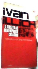 **livro- Ivan Illich -o Direito Ao Desemprego Criador**