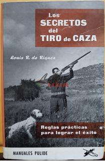 Los Secretos Del Tiro De Caza - Louis R. De Riquez (1964)