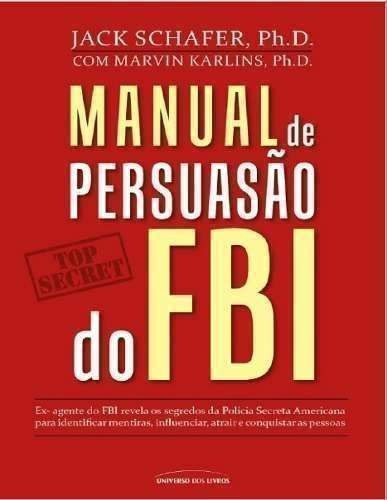 Manual De Persuasão Do Fbi Jack Shafer