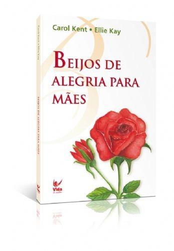 Livro Carol Kent/ellie Kay - Beijos De Alegria Para Mães