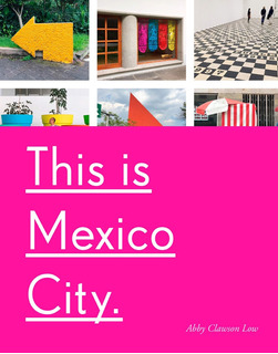 Libro This Is Mexico City La Mejor Guía De La Ciudad Cdmx