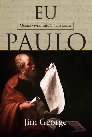 Livro Jim George - Eu Quero Viver Para Cristo Como Paulo