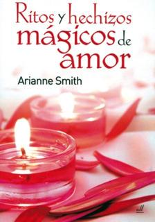 Ritos Y Hechizos Magicos De Amor - Arriane Smit - Edl