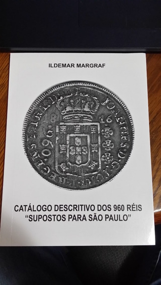 Livro Moedas Catálogo Descritivo 960 Réis Supostos São Paulo