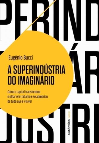 Imagem 1 de 1 de Livro A Superindústria Do Imaginário, De Eugênio Bucci