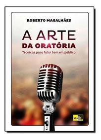 Arte Da Oratória, A: Técnicas Para Falar Bem Em Público