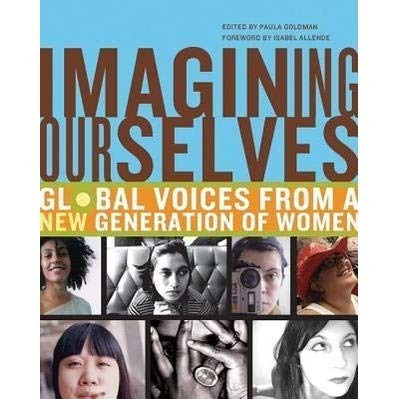 Imagining Ourselves Global Voices From A New Generation Of W