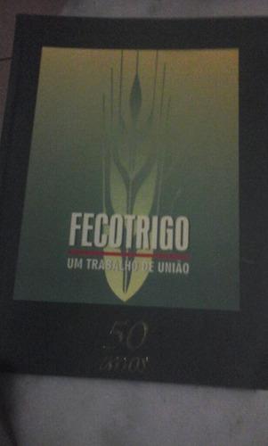 Livro  Fecotrigo 50 Anos.   Sescoop. Rs