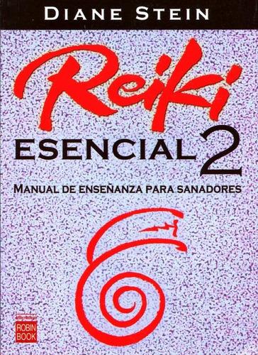 Reiki Esencial 2 . Manual De Enseñanza Para Sanadores