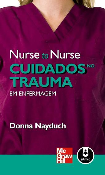 Nurse To Nurse - Cuidados No Trauma Em Enfermagem