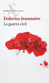 La Guerra Civil De Federico Jeanmaire - Seix Barral