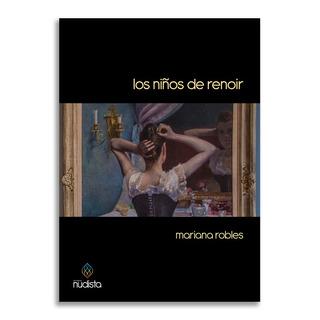 Los Niños De Renoir - Mariana Robles
