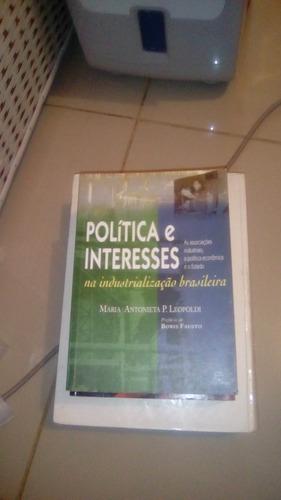 Livro Política E Interesses Na Industrialização Brasileira