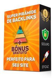 Super Pirâmide Backlinks Seo Seguros Alta Qualidade