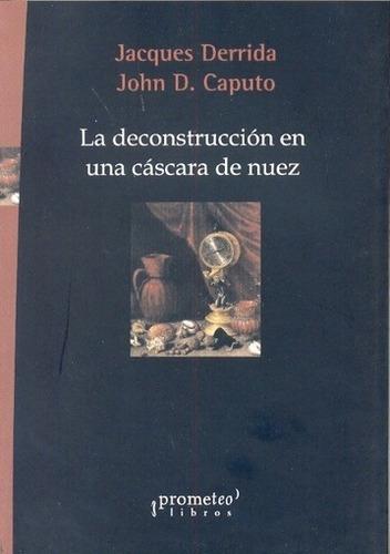 La Deconstruccion De Una Cascara De Nuez - Derrida, Caputo
