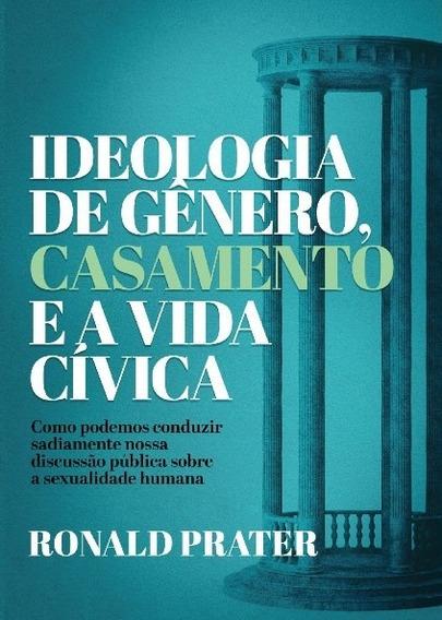 Ideologia De Gênero, Casamento E A Cívica - Ronald Prater