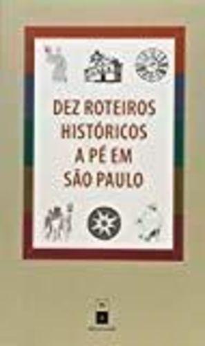 Dez Roteiros Históricos A Pé Em São Paulo Carlos Lemos