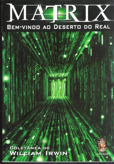 Matrix Bem Vindo Ao Deserto Do Real - William Irwin