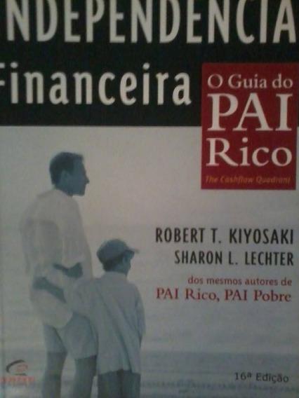 Livro Independencia Financeira (o Guia Do Pai Rico)